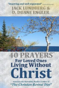 40 Prayers for Loved Ones Living Without Christ