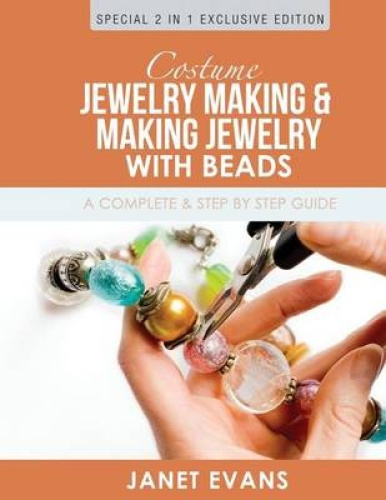 Costume Jewellery Making & Making Jewellery With Beads : A Complete & Step by