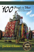 """100 People to Meet Before You Die"" Travel to Exotic Cultures"