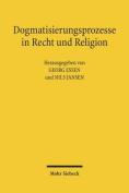 Dogmatisierungsprozesse in Recht Und Religion [GER]