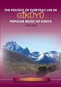 The Politics of Everyday Life in Gikuyu Popular Musice of Kenya 1990-2000