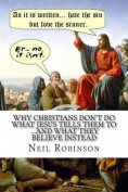 Why Christians Don't Do What Jesus Tells Them to ...and What They Believe Instead