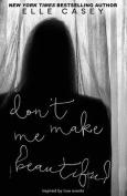 Don't Make Me Beautiful