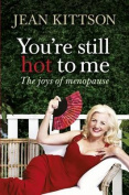 You're Still Hot to Me : The Joys of Menopause