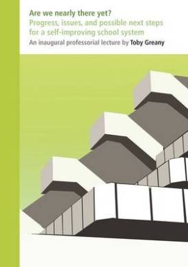 Are We Nearly There Yet?: Progress, issues, and possible next steps for a self-improving school system (Inaugural Professorial Lectures)