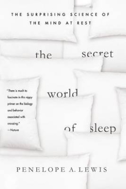 The Secret World of Sleep: The Surprising Science of the Mind at Rest