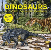 Dinosaurs and Other Prehistoric Creatures 2015 Calendar