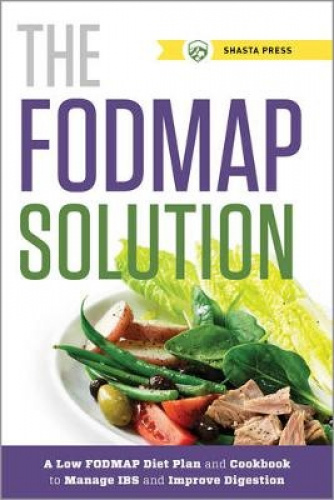 The FODMAP Solution: A Low FODMAP Diet Plan and Cookbook to Manage IBS and