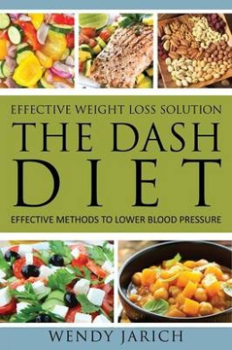 Effective Weight Loss Solution: The Dash Diet: Effective Methods to Lower Blood Pressure