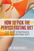 How to Pick the Perfect Fasting Diet