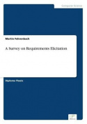 A Survey on Requirements Elicitation