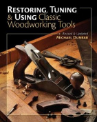 Restoring, Tuning & Using Classic Woodworking Tools