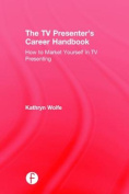 The TV Presenter's Career Handbook