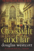 Go Swift and Far - a Novel of Bath