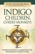 Indigo Children & Cheeky Monkeys  : Understanding & Celebrating the Uniqueness of Every Child