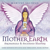 Mother Earth, Archangels & Ascended Masters  : Guided Meditations with Gentle Music for Relaxation, Healing & Peace [Audio]