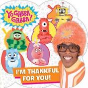 I'm Thankful for You! (Yo Gabba Gabba!) [Board book]
