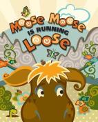 Moose Moose Is Running Loose