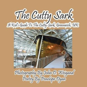 The Cutty Sark--A Kid's Guide to the Cutty Sark, Greenwich, UK