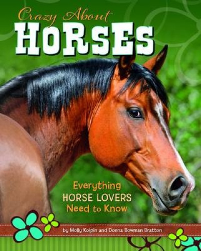 Crazy about Horses: Everything Horse Lovers Need to Know by Molly Kolpin.