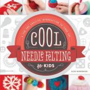Cool Needle Felting for Kids: