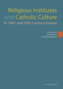 Religious Institutes and Catholic Culture in 19th- and 20th-Century Europe