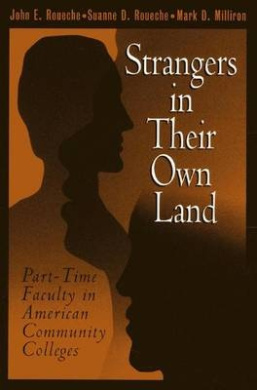 Strangers in Their Own Land: Part-Time Faculty in American Community Colleges