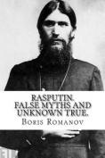 Rasputin. False Myths and Unknown True.