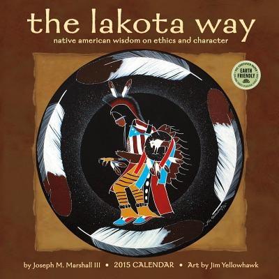 the lakota way 2019 calendar native american wisdom on ethics and character