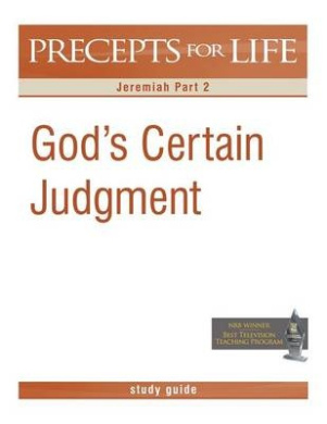 Precepts for Life Study Guide: God's Certain Judgment (Jeremiah Part 2)