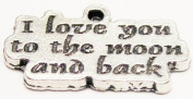 I Love You to the Moon and Back Pewter Charm