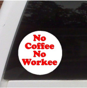 No Coffee, No Workee Funny Decal Sticker, Car, Truck, Laptop Decal Sticker