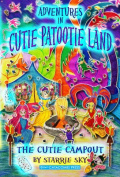 Adventures in Cutie Patootie Land and the Cutie Campout