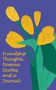 Friendship Thoughts, Famous Quotes, and a Journal