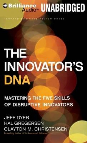 The Innovator's DNA: Mastering the Five Skills of Disruptive Innovators [Audio]