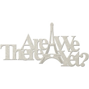 Die-Cut Grey Chipboard Word-Are We There Yet. 17cm x 9.5cm