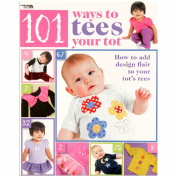 Leisure Arts 101 Ways To Tees Your Tot Book By The Each
