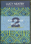 Knitting Gems 2 : Lucy Neatby A Knitter's Companion