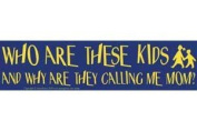 AzureGreen EBWHA Who Are These Kids and Why Are They Calling Me Mom. Bumper Sticker