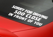 Sorry for Driving Sooo Close in Front of You - 15cm White Car Sticker Decal