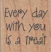 Every Day With You Is a Treat Wood Mounted Rubber Stamp