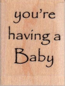 Having a Baby Wood Mounted Rubber Stamp