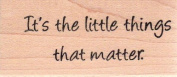 Little Things That Matter Wood Mounted Rubber Stamp