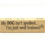 My Dog Isn't Spoiled Wood Mounted Rubber Stamp