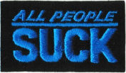 All People Suck - Blue On Black - Embroidered Iron On Or Sew On Patch