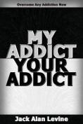 My Addict, Your Addict