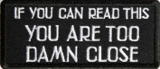 If You Can Read This You Are Too Damn Close Patch, 10cm x 4.4cm , small embroidered biker saying patch, iron on or sew