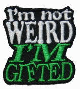 Im Not Weird Im Gifted Iron On Patch