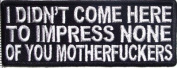I Didn't Come Here To Impress You Funny Motorcycle Biker Vest Patch PAT-2313