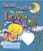Sweet Dreams, My Little Love Bug [Board Book]